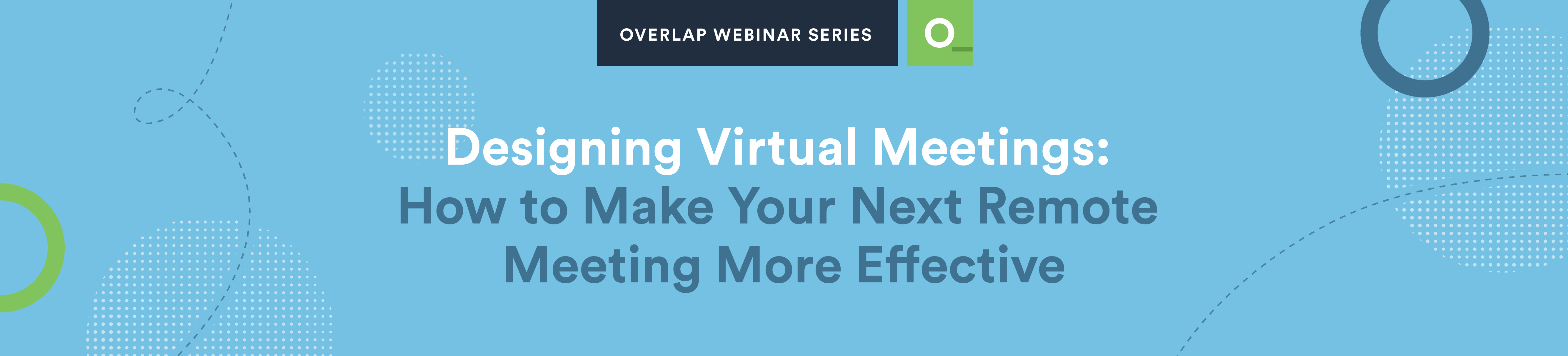 Designing Virtual Meetings: How to Make Your Next Remote Meeting More Effective