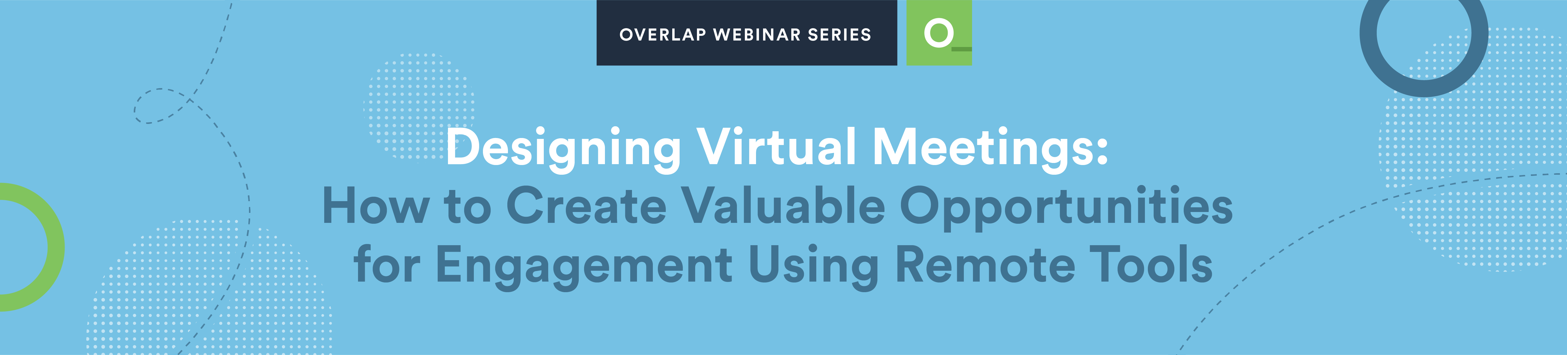 Designing Virtual Meetings: How to create valuable opportunities for engagement using remote tools