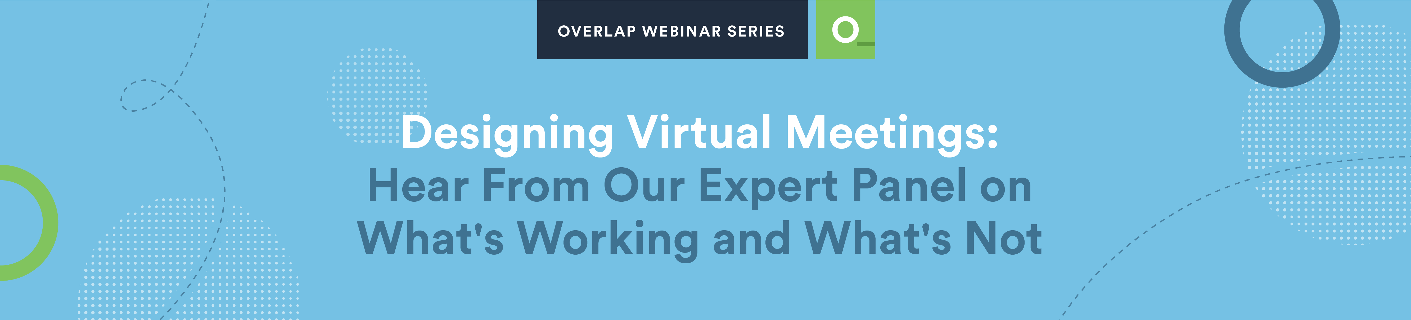 Designing Virtual Meetings: Hear from our expert panel on what's working and what's not